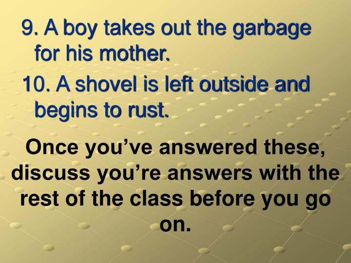 9. A boy takes out the garbage for his mother.