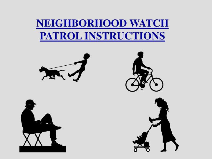 NEIGHBORHOOD WATCH PATROL INSTRUCTIONS