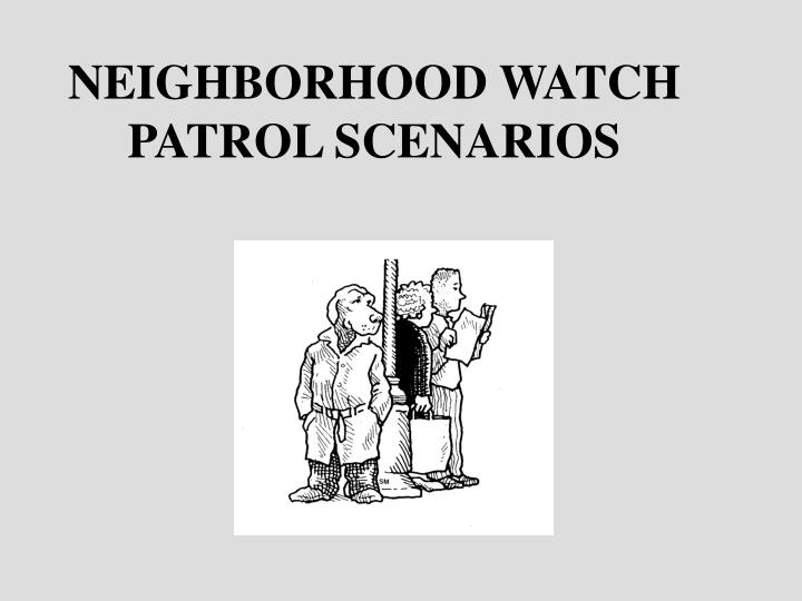 NEIGHBORHOOD WATCH PATROL SCENARIOS