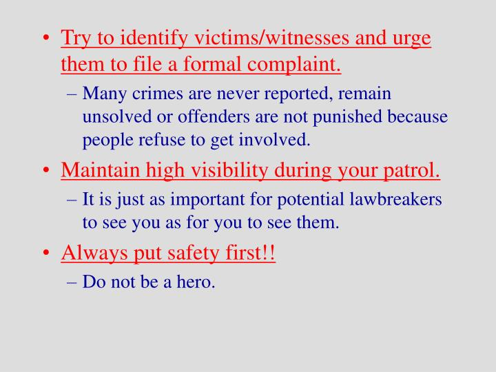 Try to identify victims/witnesses and urge them to file a formal complaint.