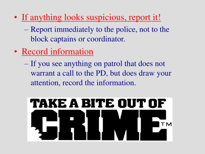 If anything looks suspicious, report it!