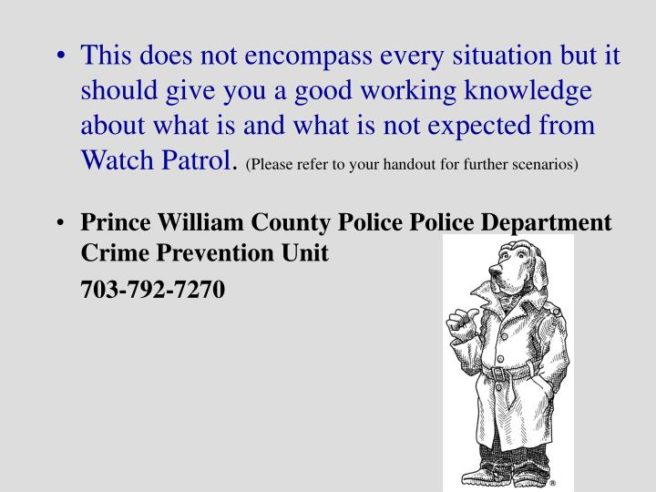 This does not encompass every situation but it should give you a good working knowledge about what is and what is not expected from Watch Patrol