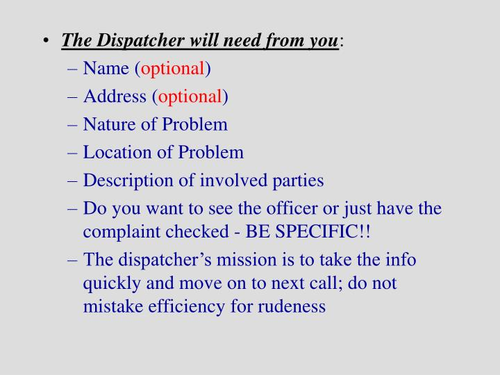 The Dispatcher will need from you