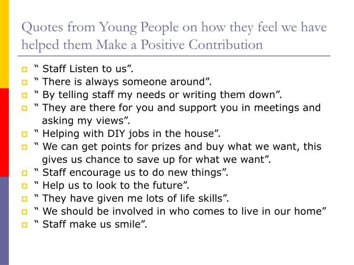 Quotes from Young People on how they feel we have helped them Make a Positive Contribution