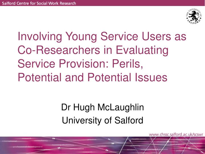 Involving Young Service Users as Co-Researchers in Evaluating Service Provision: Perils, Potential and Potential Issues