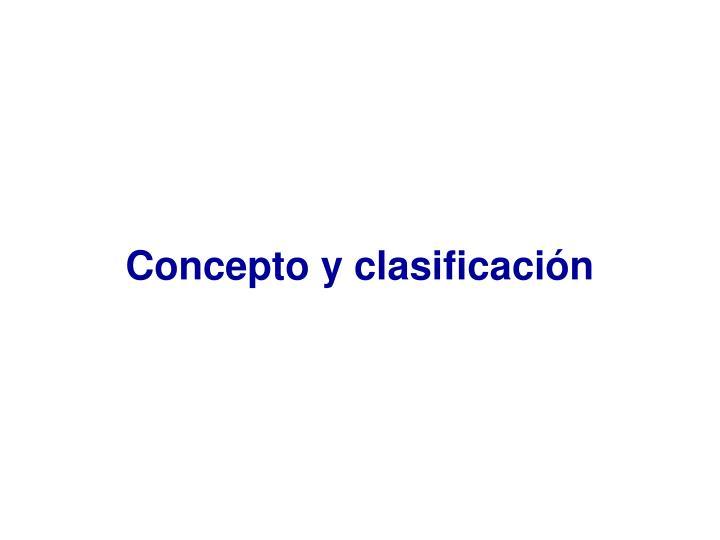 Concepto y clasificación