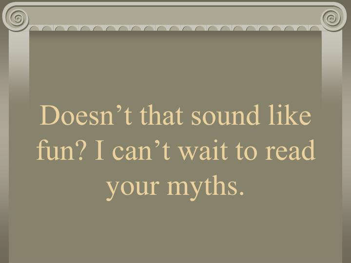 Doesn't that sound like fun? I can't wait to read your myths.
