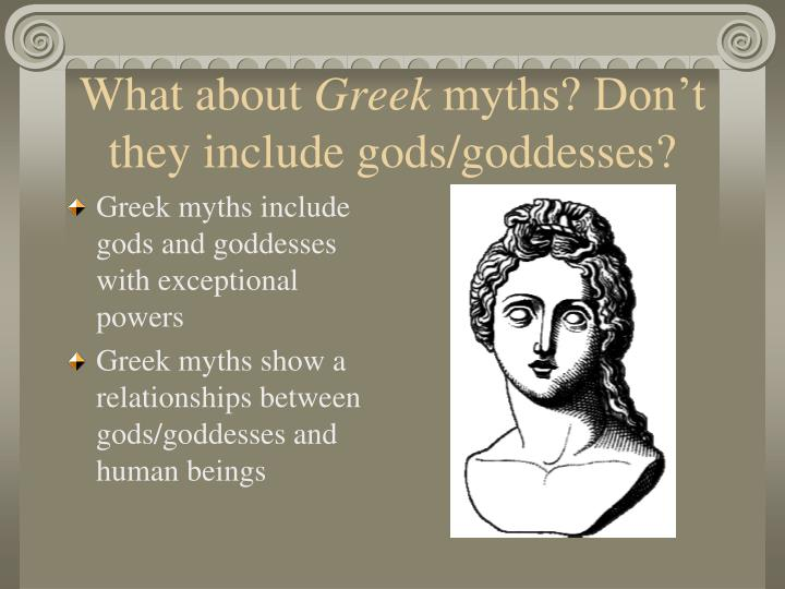 What about greek myths don t they include gods goddesses
