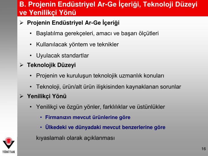 B. Projenin Endüstriyel Ar-Ge İçeriği, Teknoloji Düzeyi ve Yenilikçi Yönü
