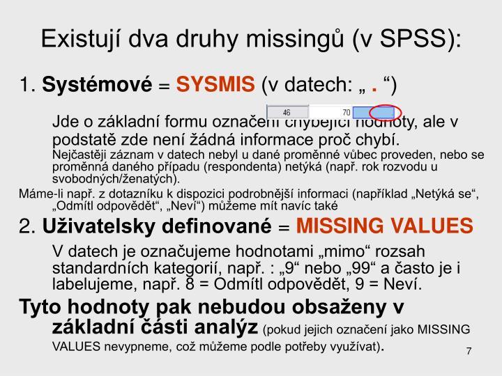 Existují dva druhy missingů (v SPSS):