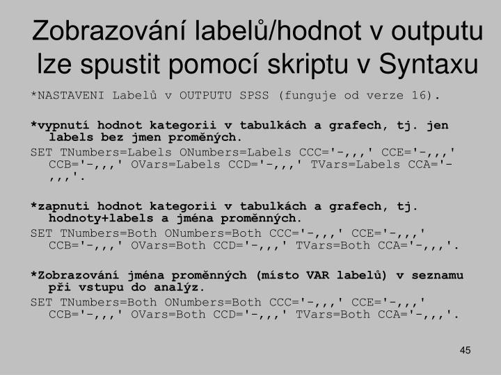 Zobrazování labelů/hodnot v outputu lze spustit pomocí skriptu v Syntaxu