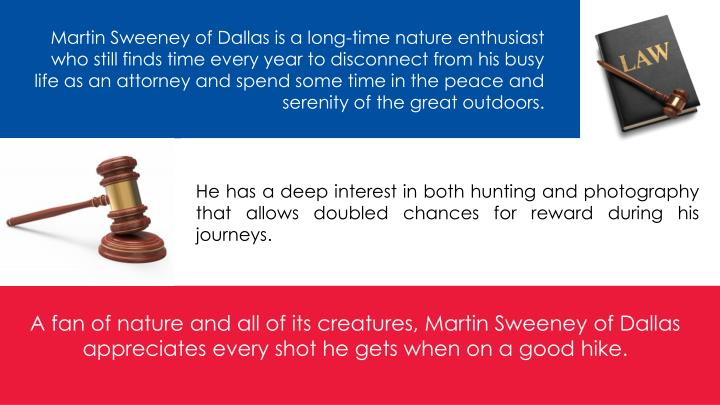 Martin Sweeney of Dallas is a long-time nature enthusiast who still finds time every year to disconnect from his busy life as an attorney and spend some time in the peace and serenity of the great outdoors.
