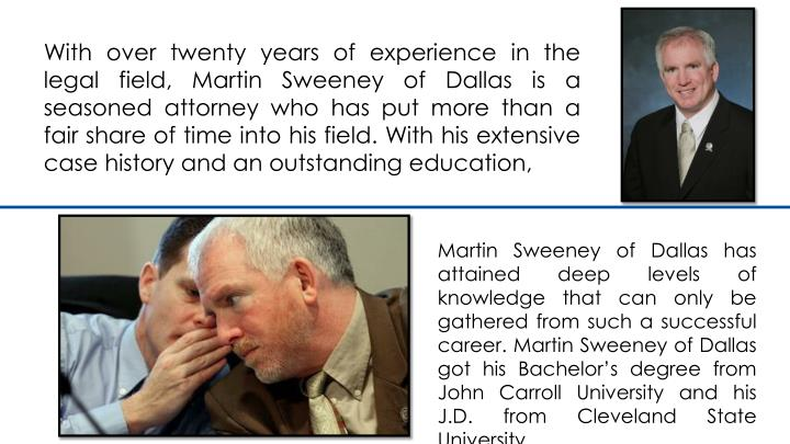 With over twenty years of experience in the legal field, Martin Sweeney of Dallas is a seasoned attorney who has put more than a fair share of time into his field. With his extensive case history and an outstanding education,
