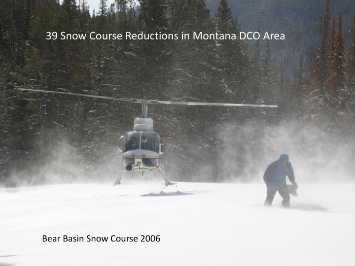 39 Snow Course Reductions in Montana DCO Area