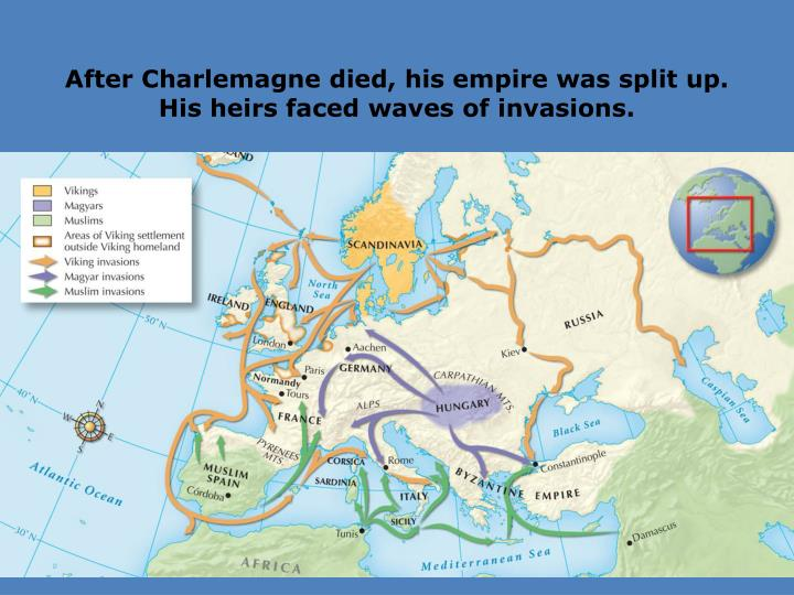 After Charlemagne died, his empire was split up. His heirs faced waves of invasions.