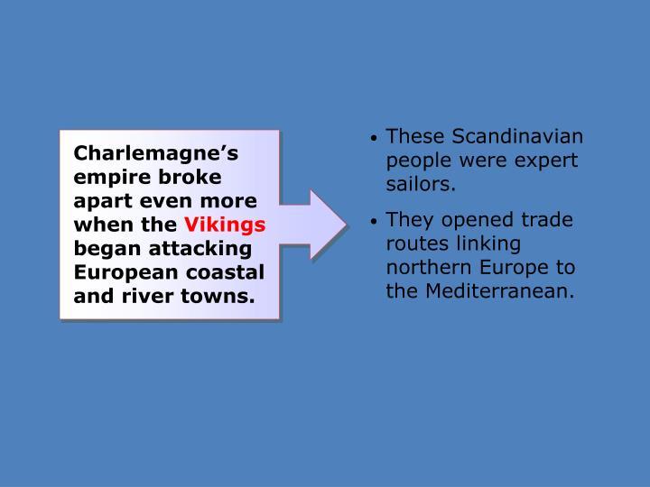 These Scandinavian people were expert sailors.