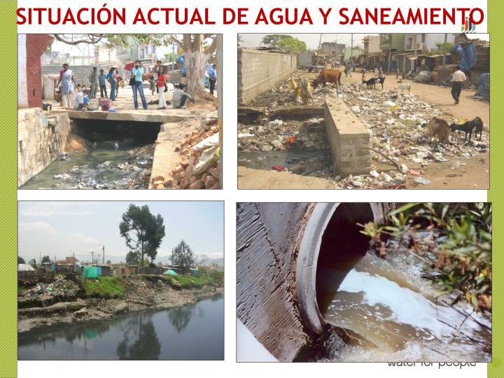 SITUACIÓN ACTUAL DE AGUA Y SANEAMIENTO