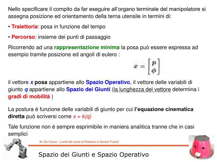 Nello specificare il compito da far eseguire all'organo terminale del manipolatore si assegna posizione ed orientamento della terna utensile in termini di: