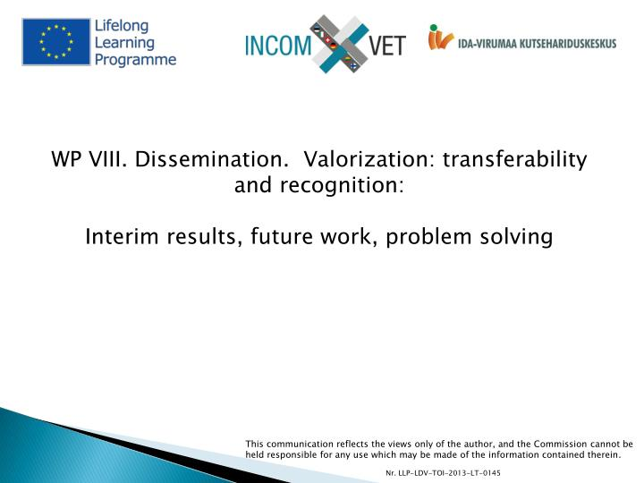 WP VIII. Dissemination.  Valorization: transferability and recognition
