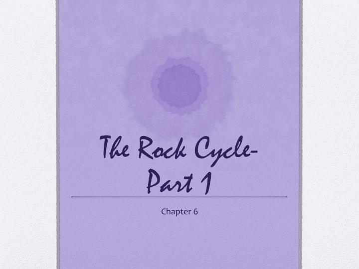 The rock cycle part 1