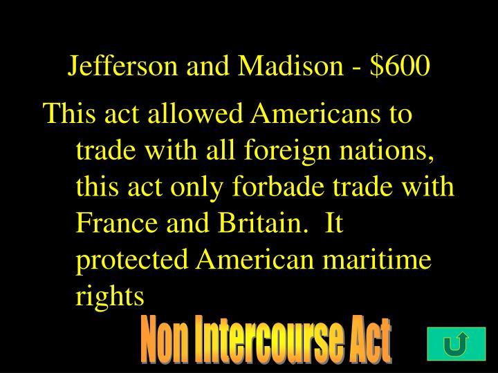 Jefferson and Madison - $600