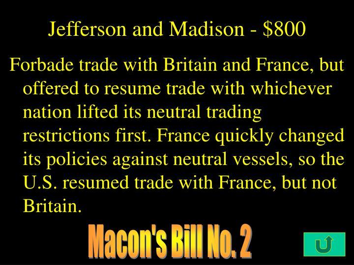 Jefferson and Madison - $800