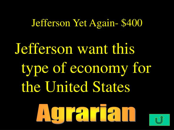 Jefferson Yet Again- $400