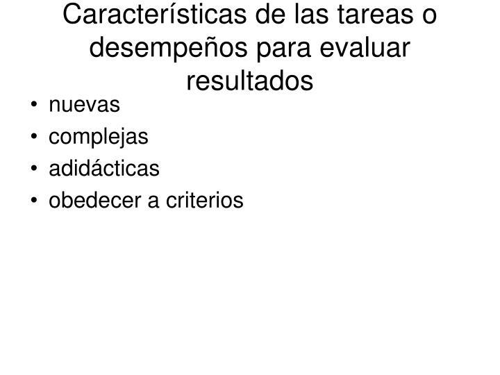 Características de las tareas o desempeños para evaluar resultados
