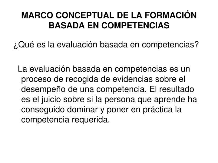 MARCO CONCEPTUAL DE LA FORMACIÓN BASADA EN COMPETENCIAS
