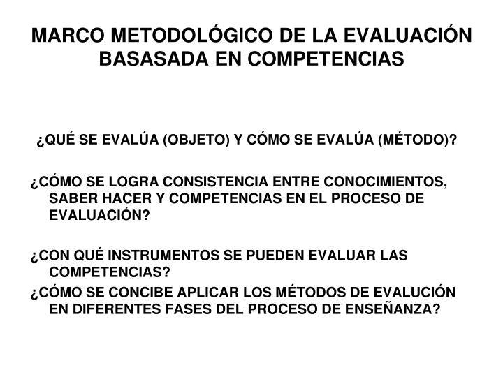 MARCO METODOLÓGICO DE LA EVALUACIÓN BASASADA EN COMPETENCIAS