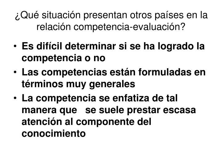 ¿Qué situación presentan otros países en la relación competencia-evaluación?
