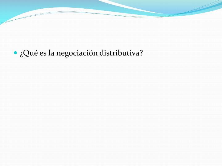 ¿Qué es la negociación distributiva?