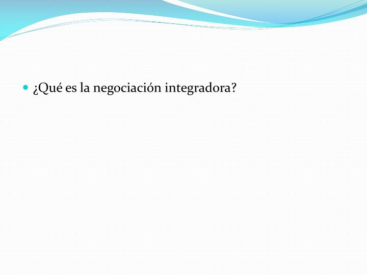 ¿Qué es la negociación integradora?