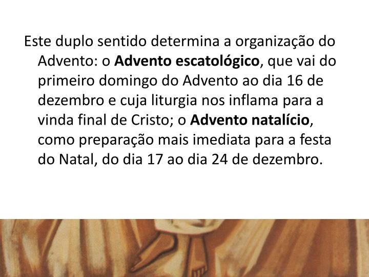 Este duplo sentido determina a organizao do Advento: o