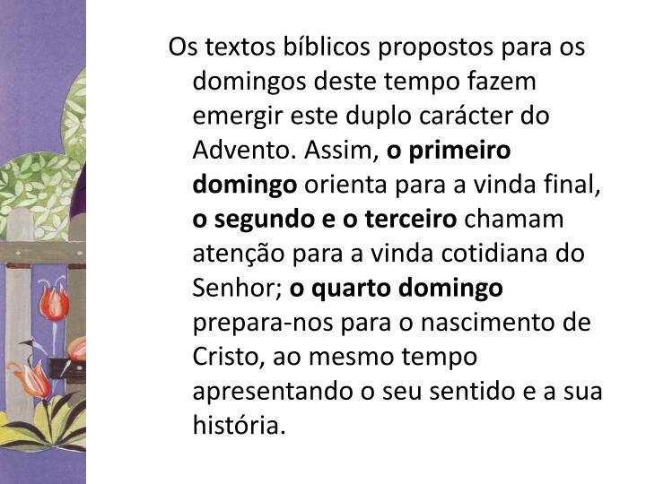 Os textos bíblicos propostos para os domingos deste tempo fazem emergir este duplo carácter do Advento. Assim,