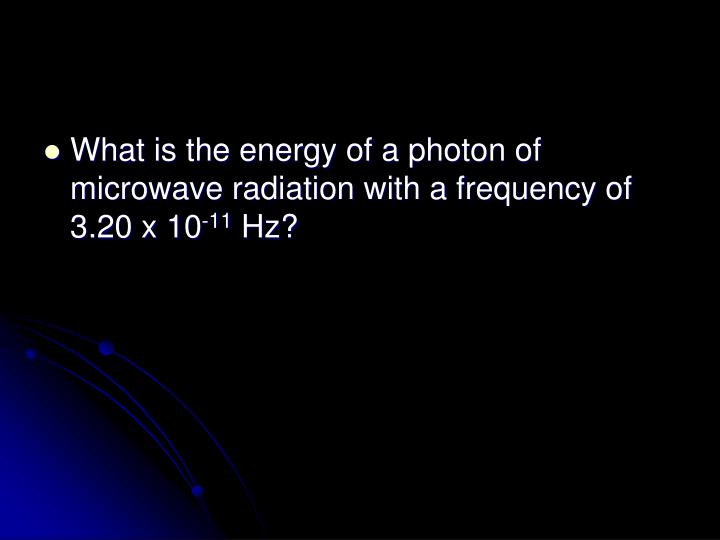 What is the energy of a photon of microwave radiation with a frequency of 3.20 x 10