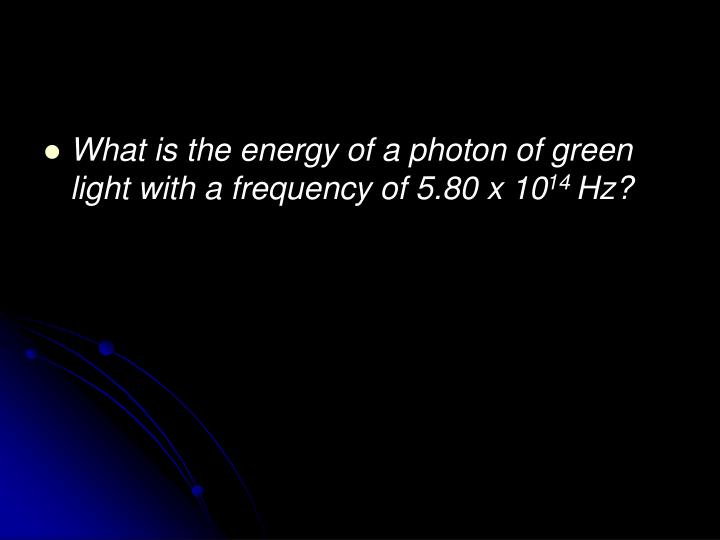 What is the energy of a photon of green light with a frequency of 5.80 x 10