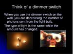 think of a dimmer switch