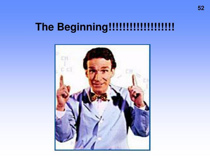 The Beginning!!!!!!!!!!!!!!!!!!!