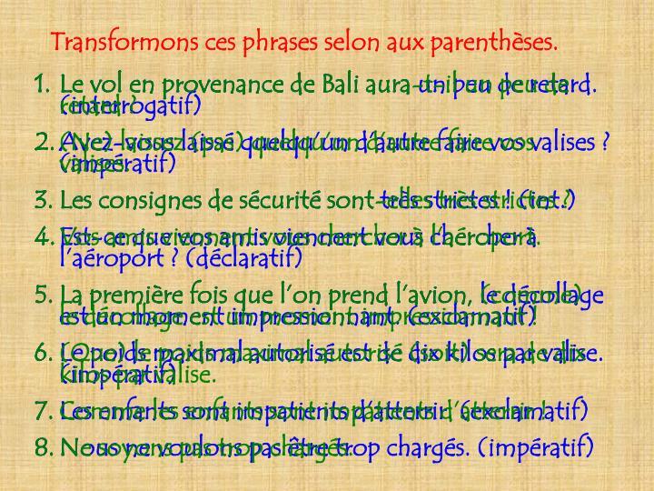 Transformons ces phrases selon aux parenthèses.
