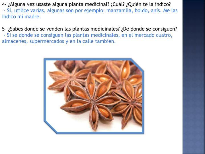 4- ¿Alguna vez usaste alguna planta medicinal? ¿Cuál? ¿Quién te la indico?
