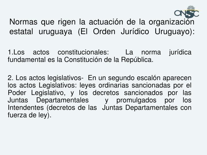 Normas que rigen la actuación de la organización estatal uruguaya (El Orden Jurídico Uruguayo):