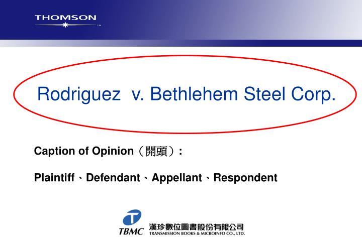 Rodriguez  v. Bethlehem Steel Corp.