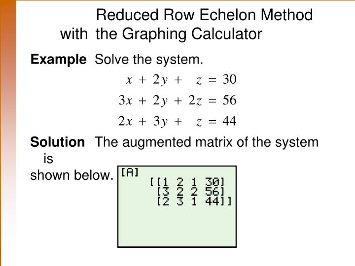 Reduced Row Echelon Method with 	the Graphing Calculator