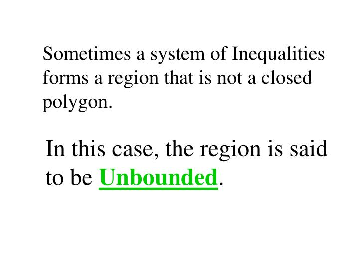 Sometimes a system of Inequalities forms a region that is not a closed polygon.