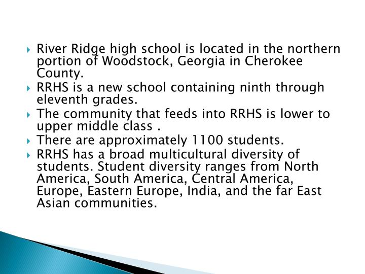 River Ridge high school is located in the northern portion of Woodstock, Georgia in Cherokee County.