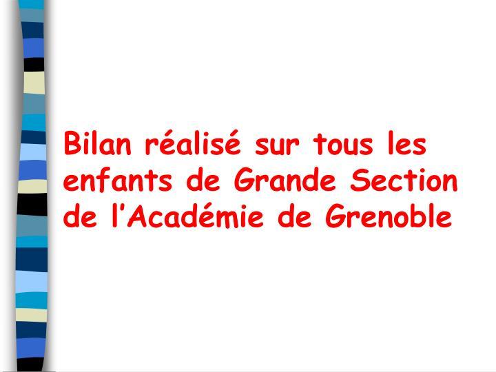 Bilan ralis sur tous les enfants de Grande Section de lAcadmie de Grenoble
