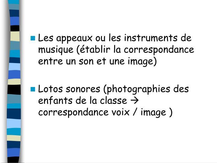Les appeaux ou les instruments de musique (établir la correspondance entre un son et une image)