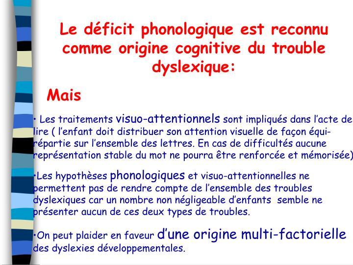 Le déficit phonologique est reconnu comme origine cognitive du trouble dyslexique: