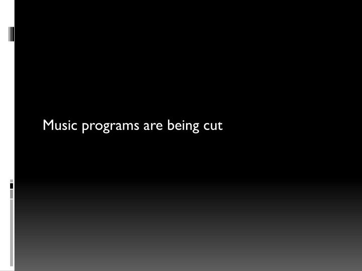 Music programs are being cut